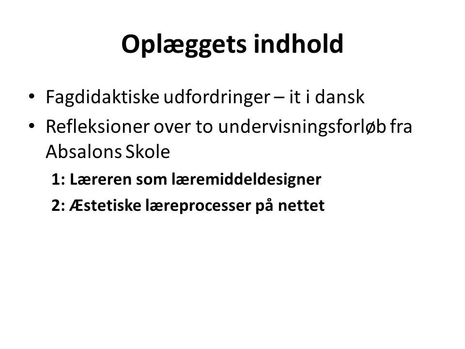 Oplæggets indhold Fagdidaktiske udfordringer – it i dansk