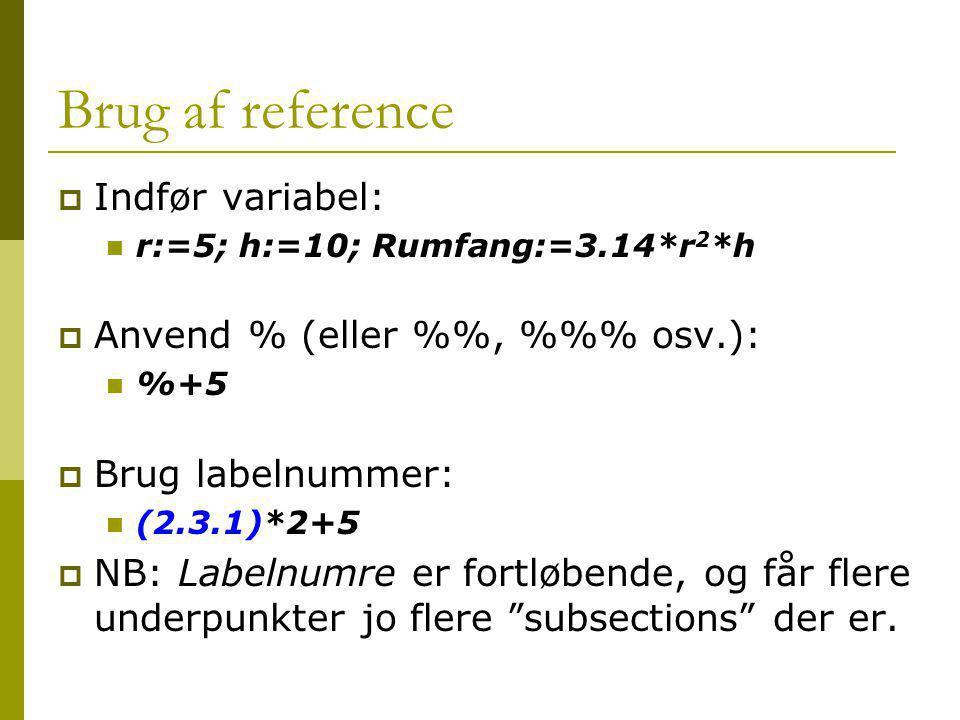 Brug af reference Indfør variabel: Anvend % (eller %%, %%% osv.):