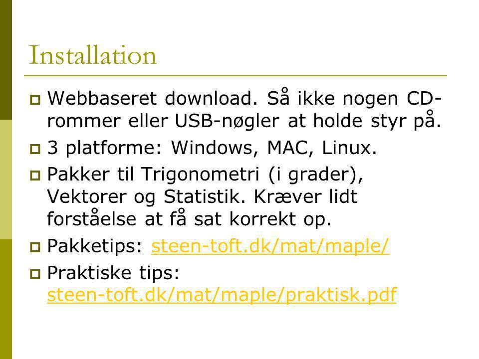 Installation Webbaseret download. Så ikke nogen CD-rommer eller USB-nøgler at holde styr på. 3 platforme: Windows, MAC, Linux.
