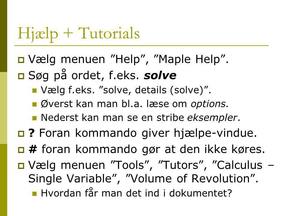 Hjælp + Tutorials Vælg menuen Help , Maple Help .