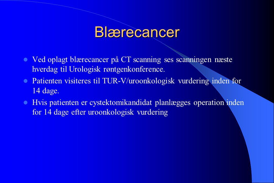 Blærecancer Ved oplagt blærecancer på CT scanning ses scanningen næste hverdag til Urologisk røntgenkonference.