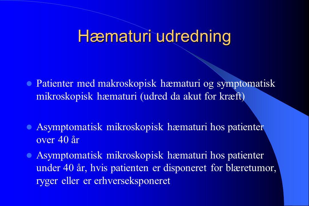 Hæmaturi udredning Patienter med makroskopisk hæmaturi og symptomatisk mikroskopisk hæmaturi (udred da akut for kræft)