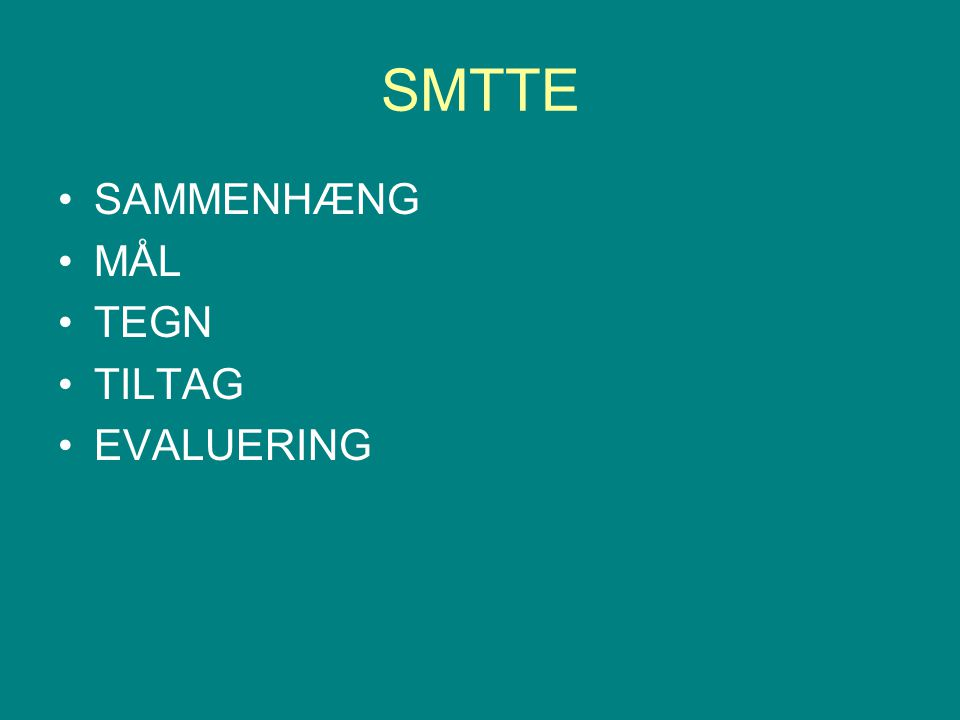 SMTTE SAMMENHÆNG MÅL TEGN TILTAG EVALUERING
