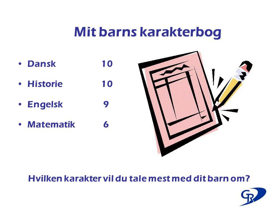 Mit barns karakterbog Dansk 10 Historie 10 Engelsk 9 Matematik 6