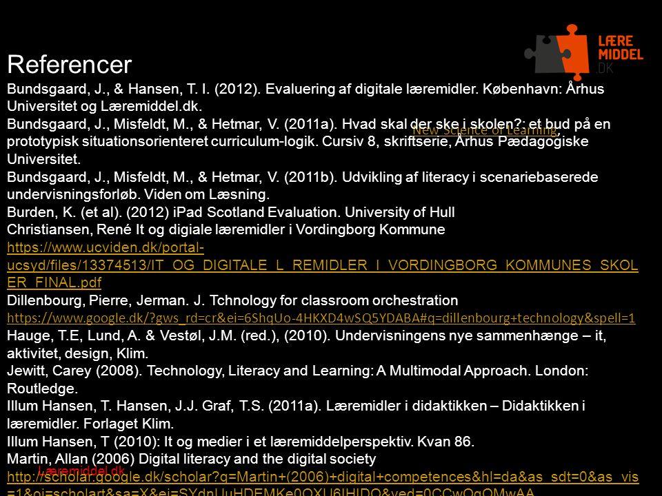 Referencer Bundsgaard, J., & Hansen, T. I. (2012). Evaluering af digitale læremidler. København: Århus Universitet og Læremiddel.dk.