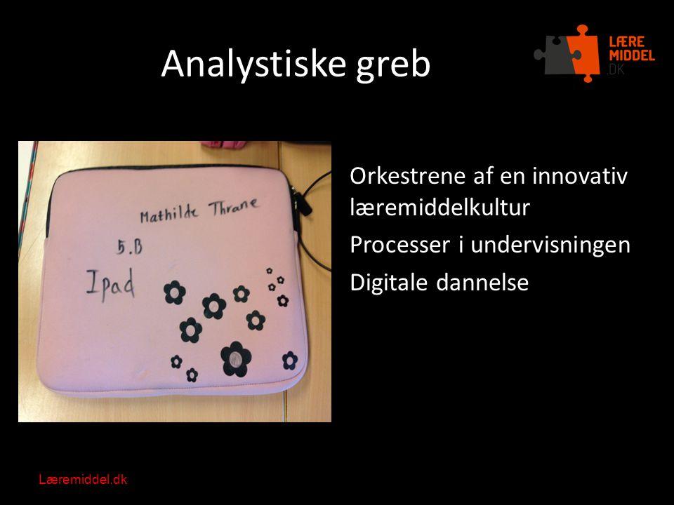 Analystiske greb Orkestrene af en innovativ læremiddelkultur Processer i undervisningen Digitale dannelse