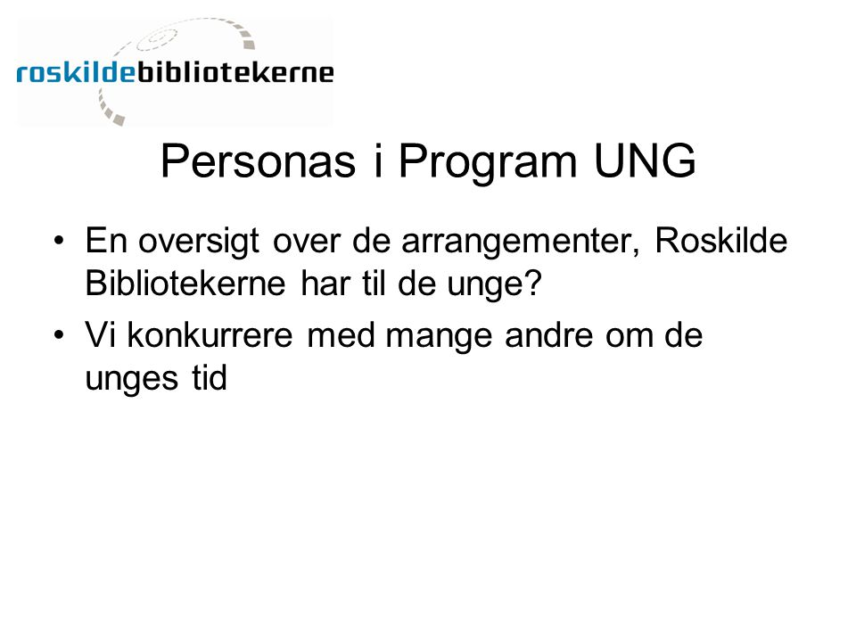Personas i Program UNG En oversigt over de arrangementer, Roskilde Bibliotekerne har til de unge Vi konkurrere med mange andre om de unges tid.