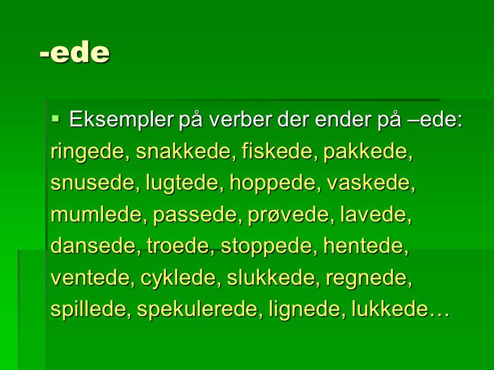 -ede Eksempler på verber der ender på –ede: