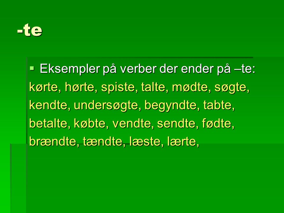 -te Eksempler på verber der ender på –te: