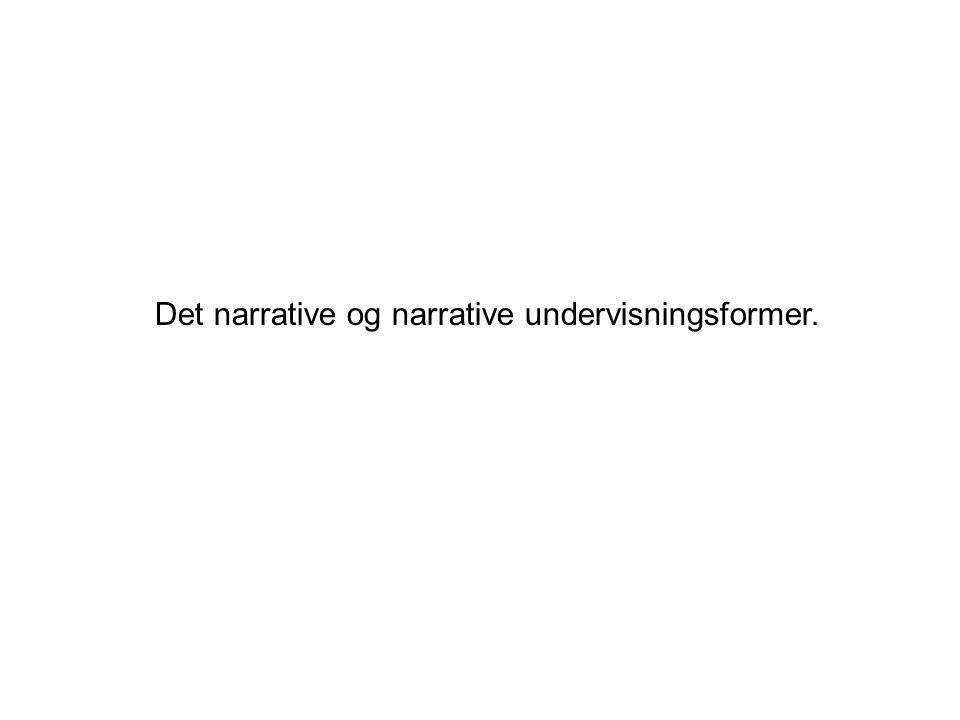 Det narrative og narrative undervisningsformer.