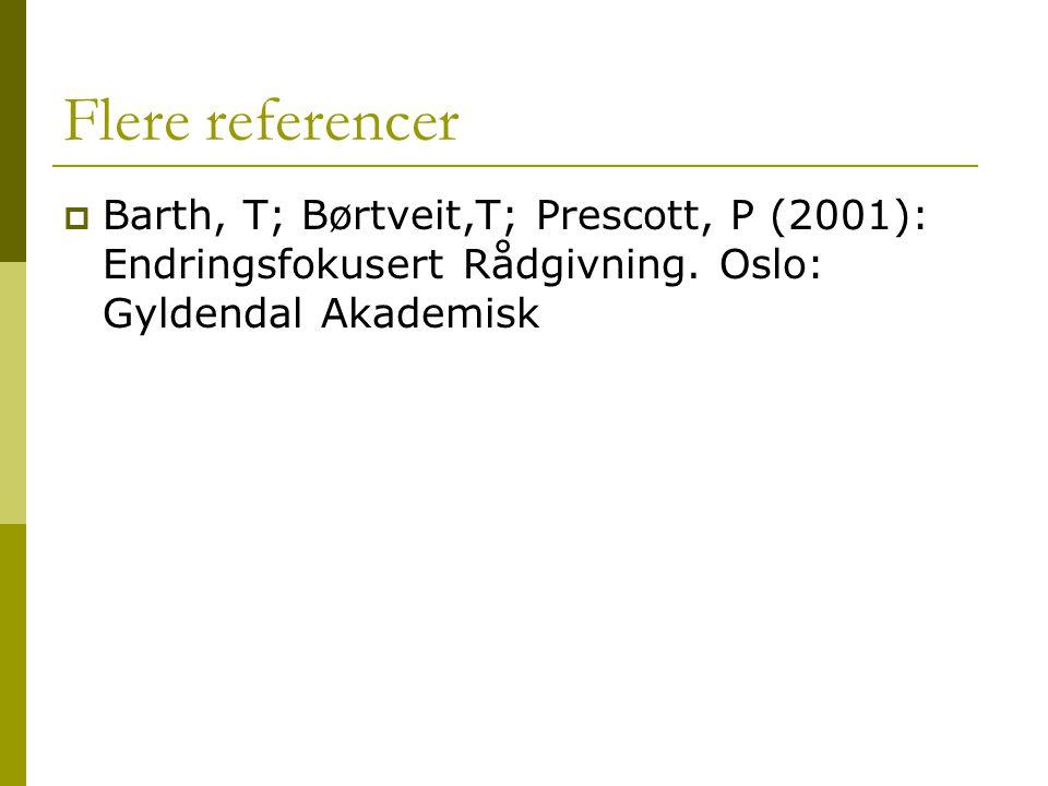 Flere referencer Barth, T; Børtveit,T; Prescott, P (2001): Endringsfokusert Rådgivning.