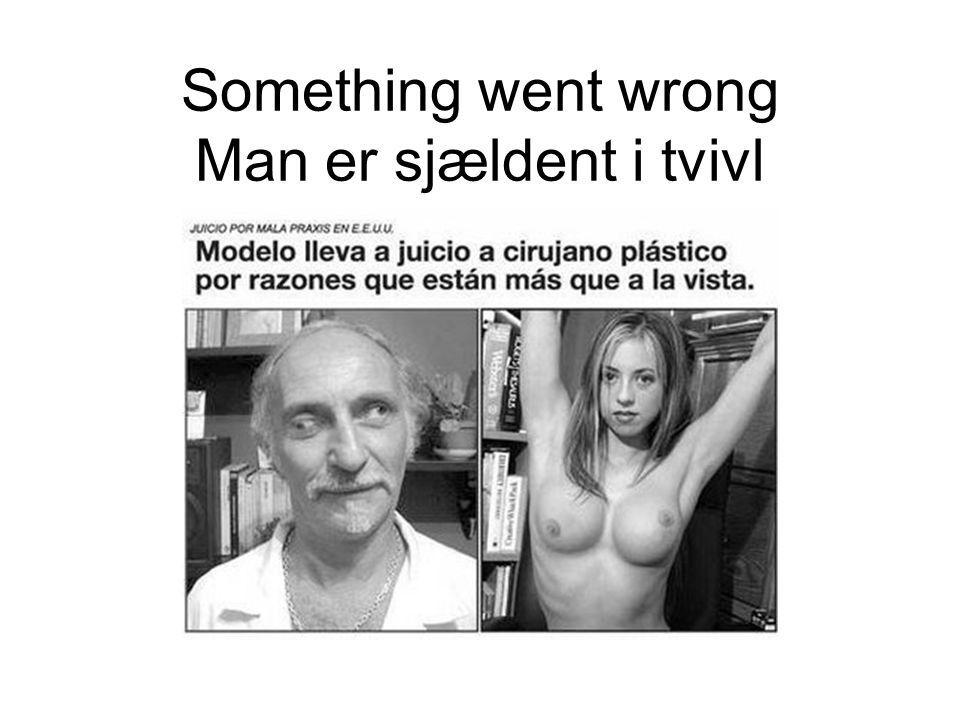 Something went wrong Man er sjældent i tvivl