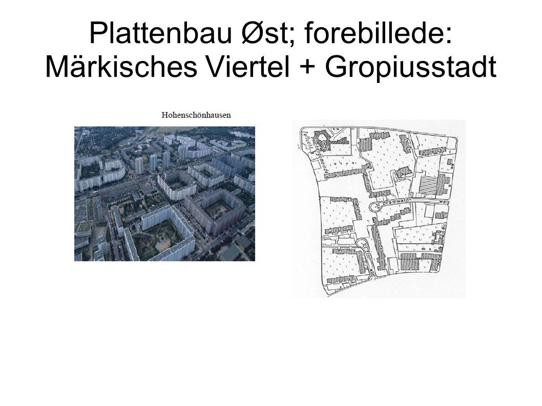 Plattenbau Øst; forebillede: Märkisches Viertel + Gropiusstadt