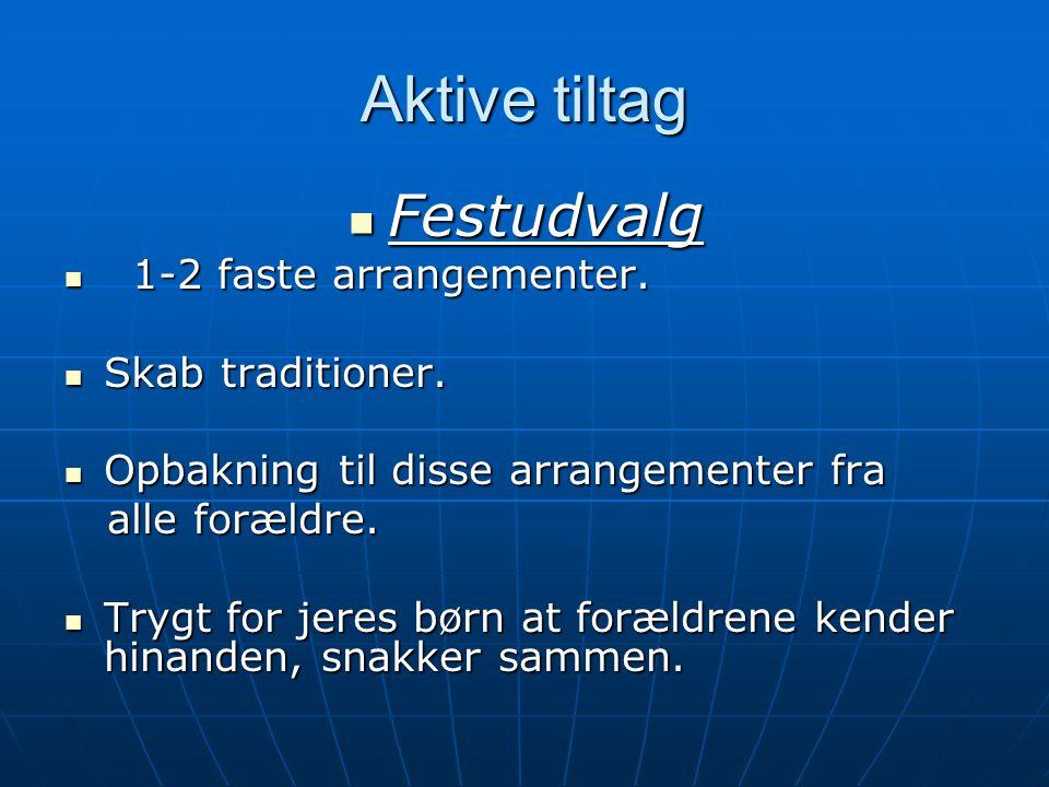 Aktive tiltag Festudvalg 1-2 faste arrangementer. Skab traditioner.