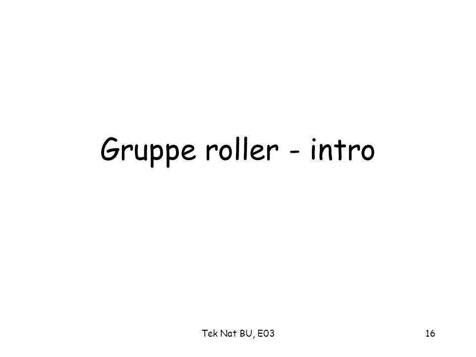 Gruppe roller - intro Tek Nat BU, E03