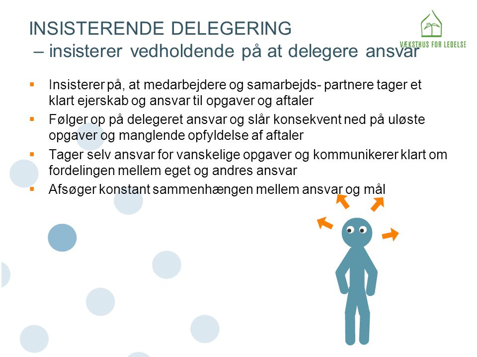 INSISTERENDE DELEGERING – insisterer vedholdende på at delegere ansvar