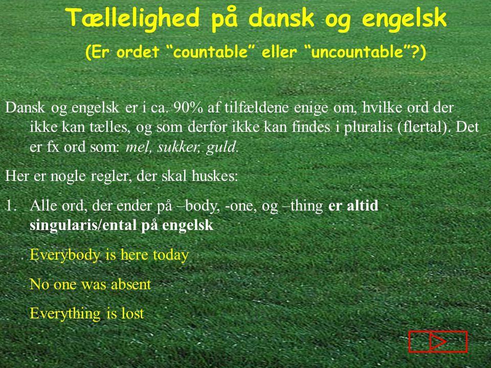Dansk og engelsk er i ca. 90% af tilfældene enige om, hvilke ord der ikke kan tælles, og som derfor ikke kan findes i pluralis (flertal). Det er fx ord som: mel, sukker, guld.