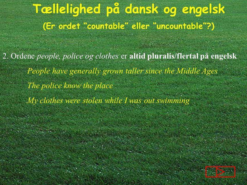 2. Ordene people, police og clothes er altid pluralis/flertal på engelsk