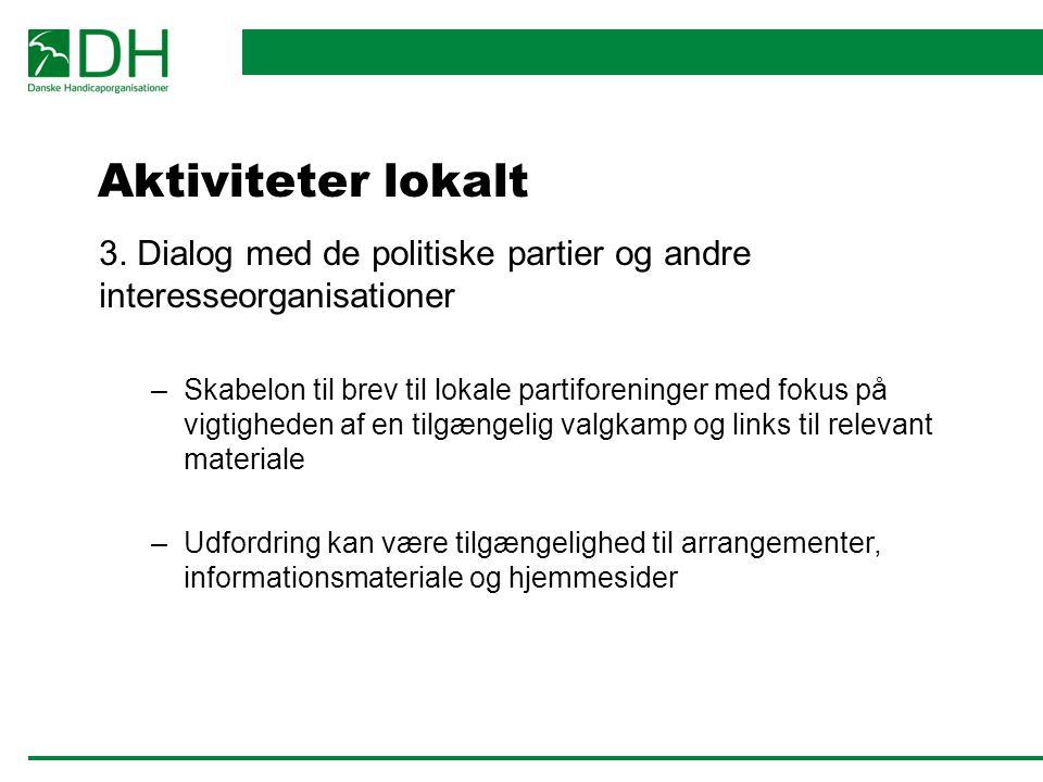 Aktiviteter lokalt 3. Dialog med de politiske partier og andre interesseorganisationer.