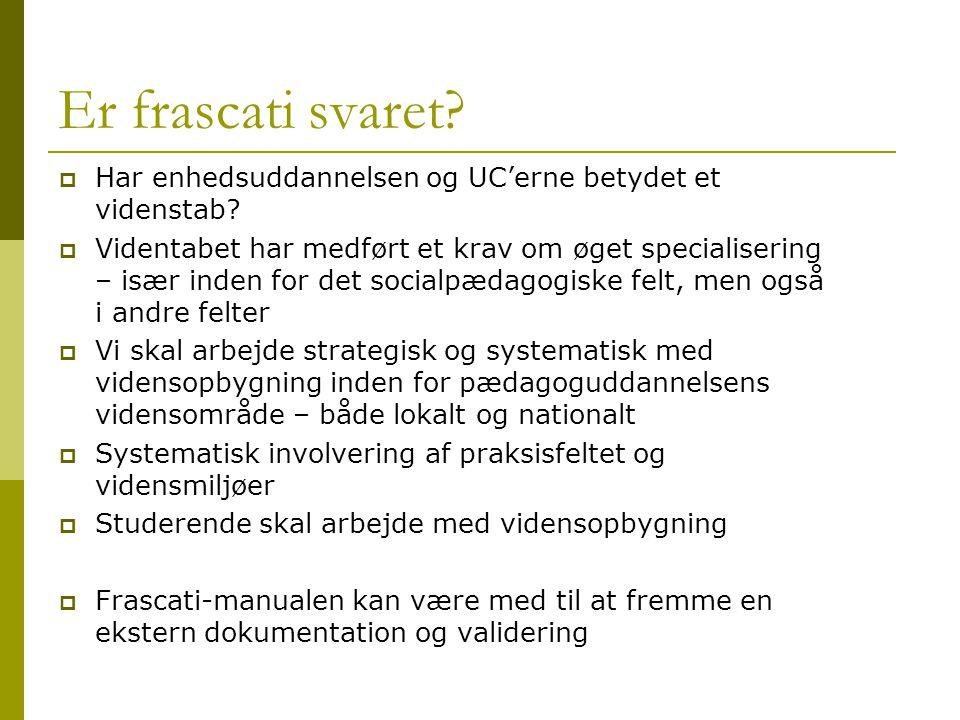 Er frascati svaret Har enhedsuddannelsen og UC'erne betydet et videnstab