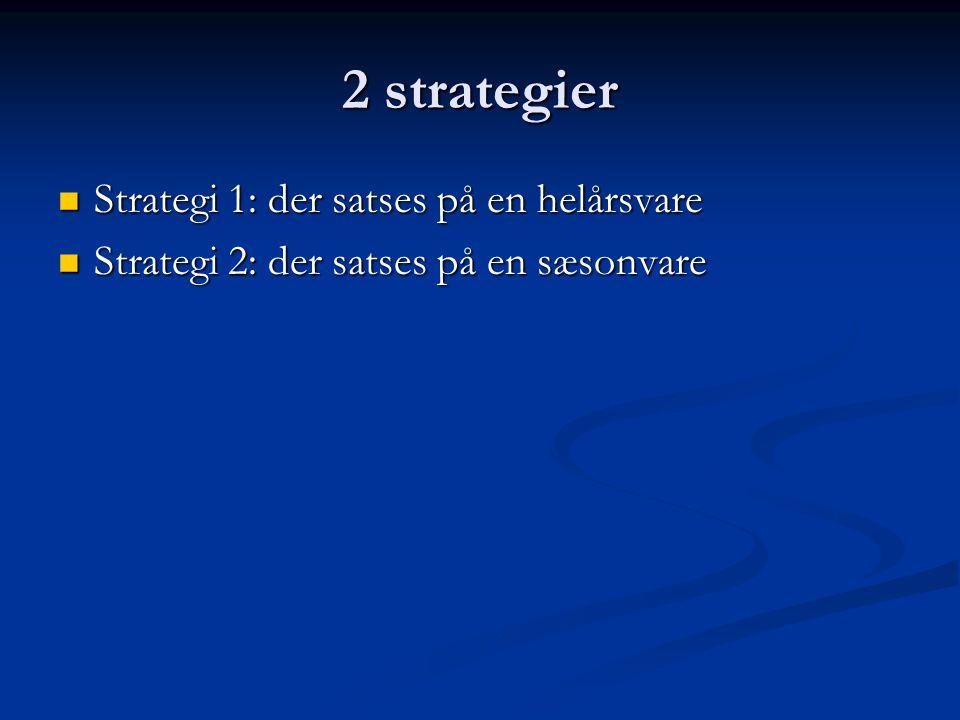2 strategier Strategi 1: der satses på en helårsvare