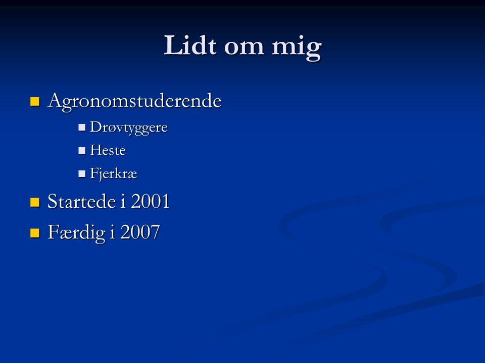 Lidt om mig Agronomstuderende Startede i 2001 Færdig i 2007