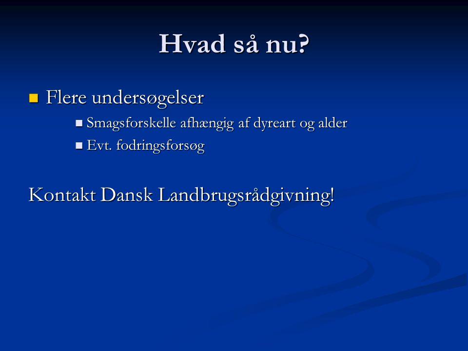 Hvad så nu Flere undersøgelser Kontakt Dansk Landbrugsrådgivning!