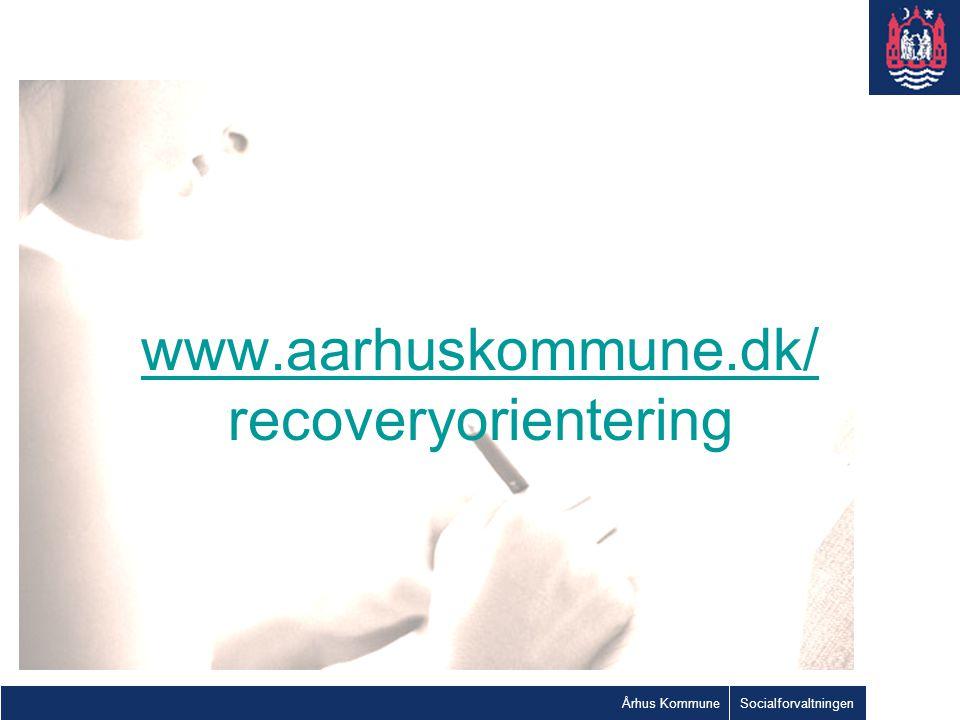 www.aarhuskommune.dk/ recoveryorientering