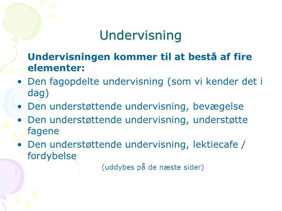 Undervisning Undervisningen kommer til at bestå af fire elementer: