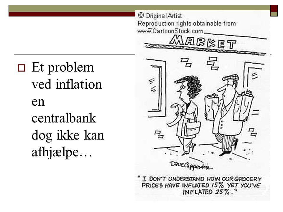 Et problem ved inflation en centralbank dog ikke kan afhjælpe…