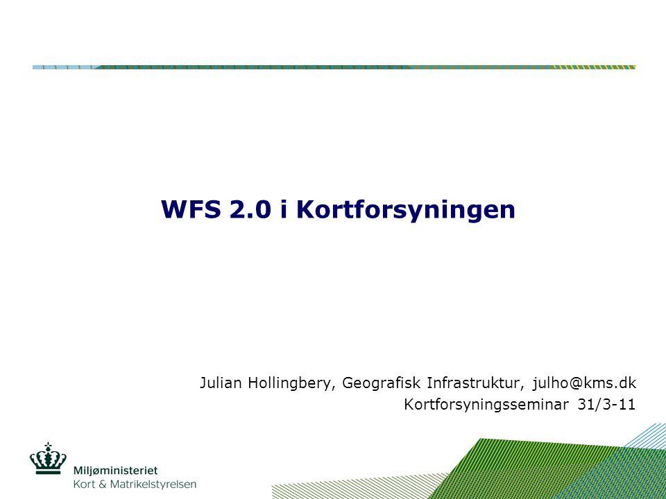 WFS 2.0 i Kortforsyningen Julian Hollingbery, Geografisk Infrastruktur, julho@kms.dk.