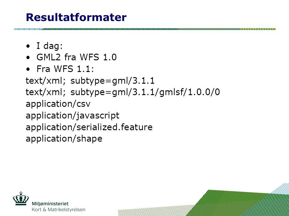 Resultatformater I dag: GML2 fra WFS 1.0 Fra WFS 1.1: