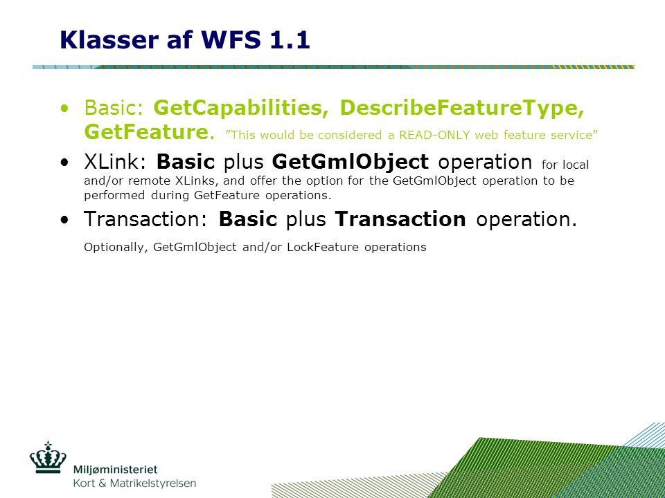 Klasser af WFS 1.1 Basic: GetCapabilities, DescribeFeatureType, GetFeature. This would be considered a READ-ONLY web feature service
