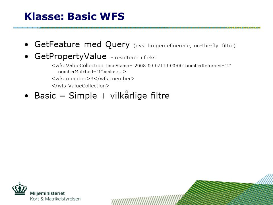Klasse: Basic WFS GetFeature med Query (dvs. brugerdefinerede, on-the-fly filtre) GetPropertyValue - resulterer i f.eks.