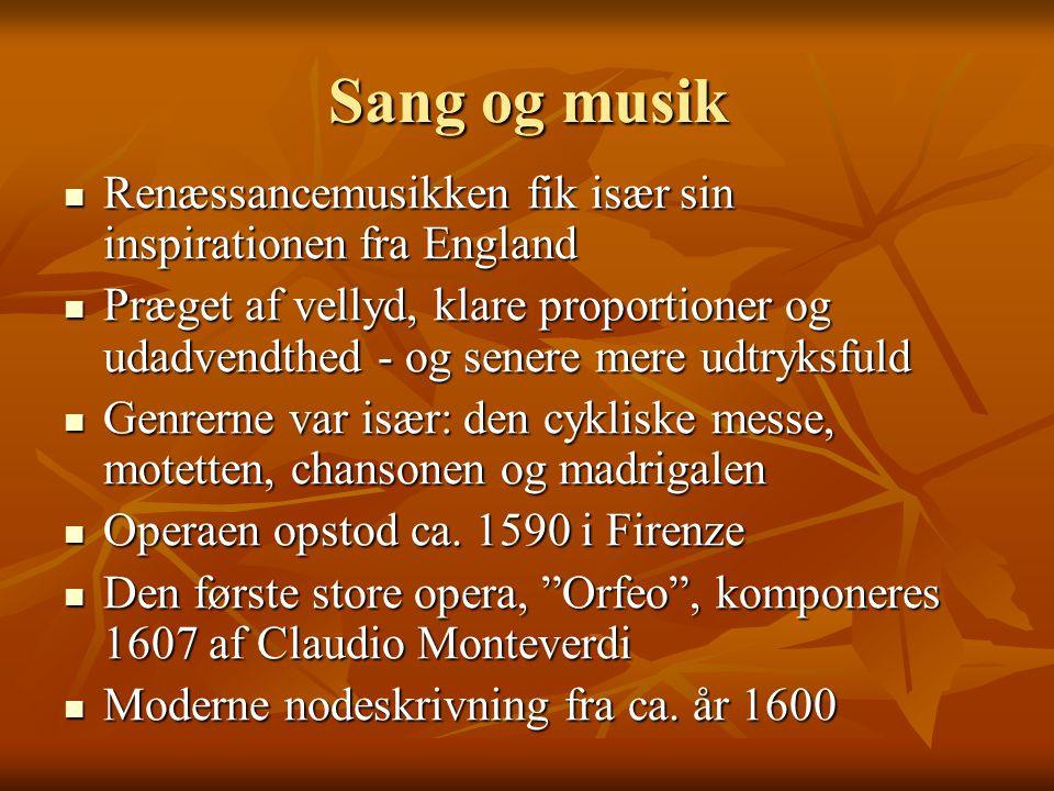 Sang og musik Renæssancemusikken fik især sin inspirationen fra England.