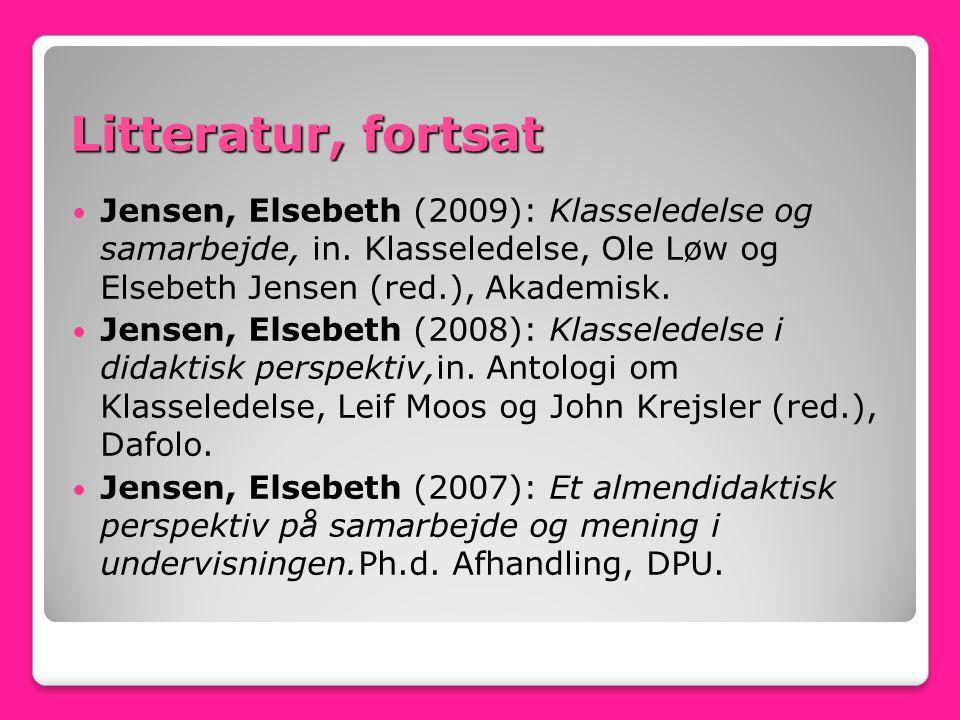 Litteratur, fortsat Jensen, Elsebeth (2009): Klasseledelse og samarbejde, in. Klasseledelse, Ole Løw og Elsebeth Jensen (red.), Akademisk.