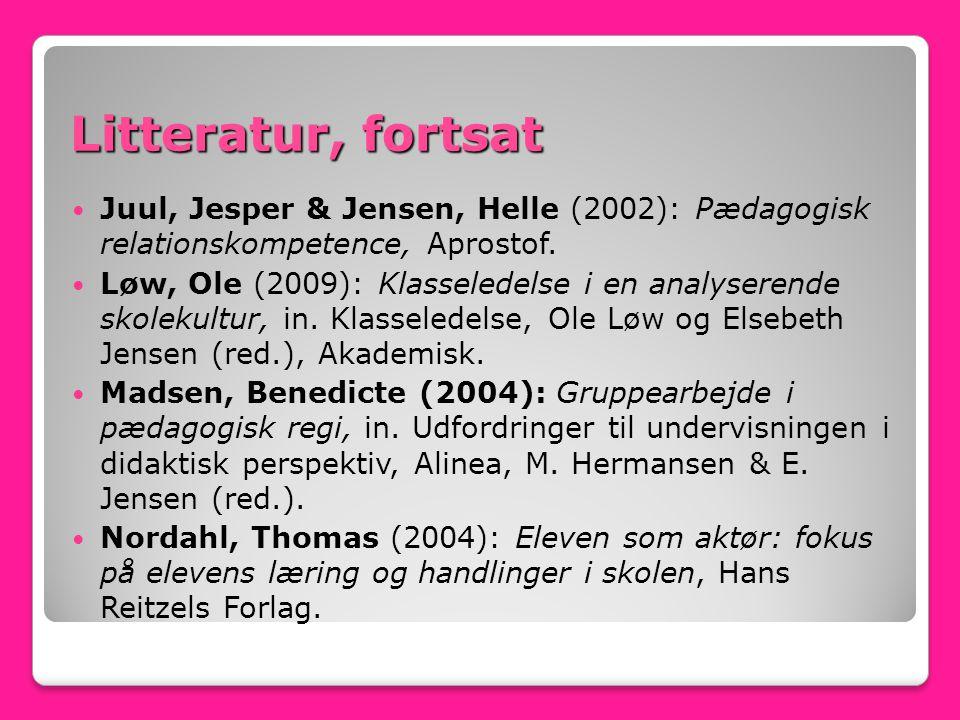Litteratur, fortsat Juul, Jesper & Jensen, Helle (2002): Pædagogisk relationskompetence, Aprostof.