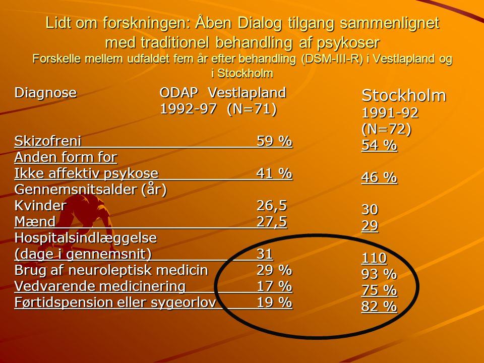 Lidt om forskningen: Åben Dialog tilgang sammenlignet med traditionel behandling af psykoser Forskelle mellem udfaldet fem år efter behandling (DSM-III-R) i Vestlapland og i Stockholm
