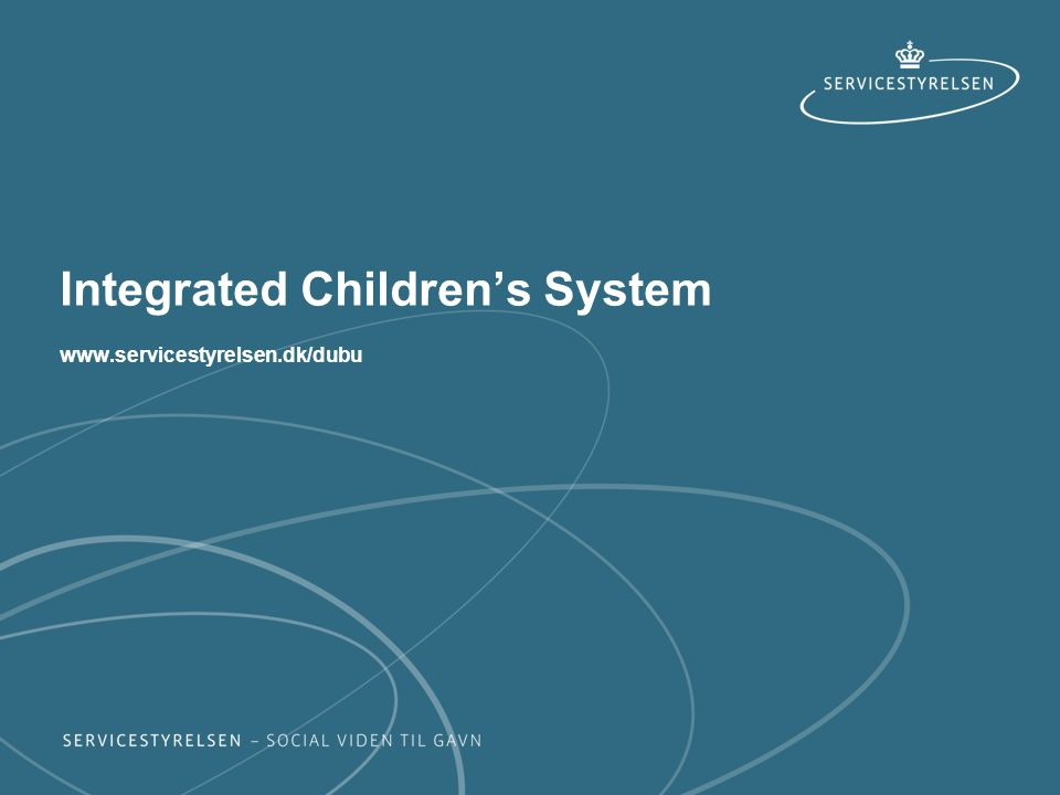 Integrated Children's System www.servicestyrelsen.dk/dubu
