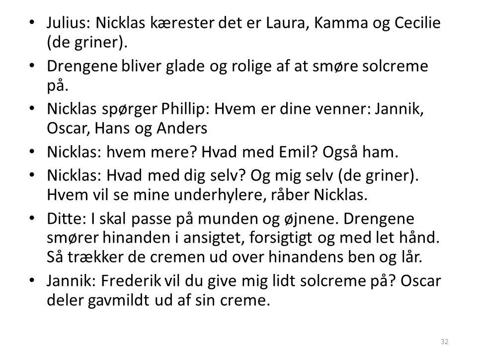 Julius: Nicklas kærester det er Laura, Kamma og Cecilie (de griner).