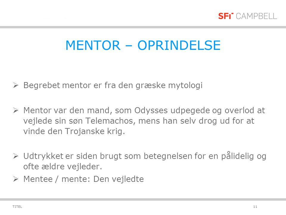 MENTOR – OPRINDELSE Begrebet mentor er fra den græske mytologi