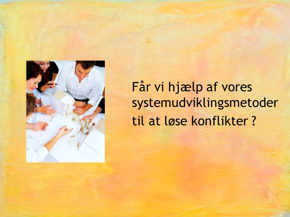 Får vi hjælp af vores systemudviklingsmetoder til at løse konflikter