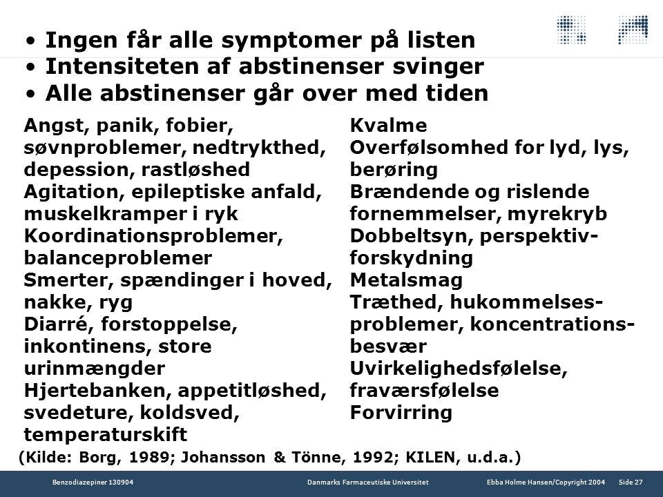 Ingen får alle symptomer på listen Intensiteten af abstinenser svinger