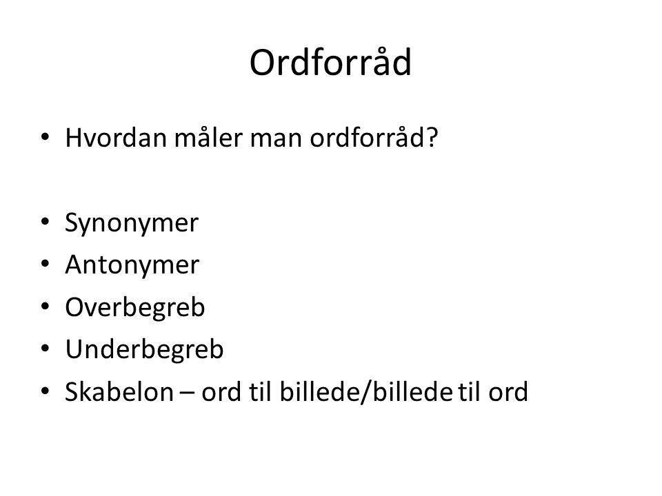 Ordforråd Hvordan måler man ordforråd Synonymer Antonymer Overbegreb