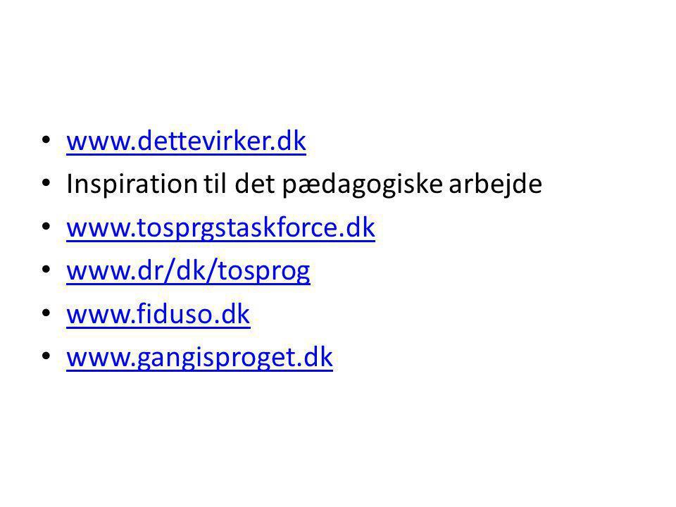www.dettevirker.dk Inspiration til det pædagogiske arbejde. www.tosprgstaskforce.dk. www.dr/dk/tosprog.