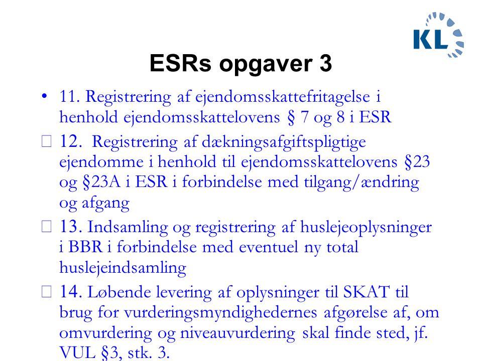 ESRs opgaver 3 11. Registrering af ejendomsskattefritagelse i henhold ejendomsskattelovens § 7 og 8 i ESR.