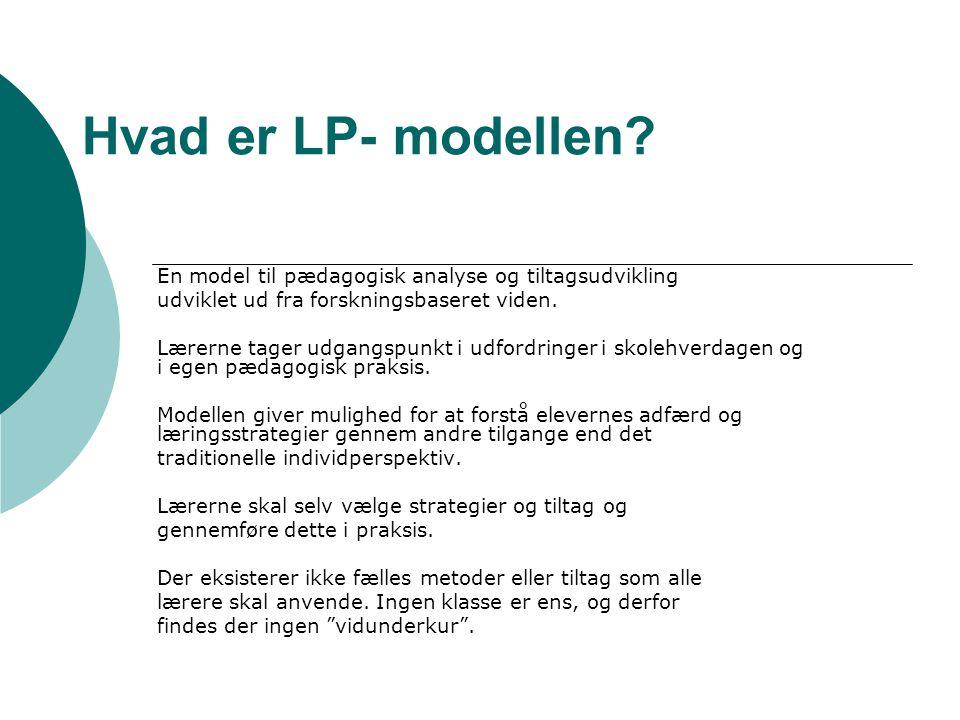 Hvad er LP- modellen En model til pædagogisk analyse og tiltagsudvikling. udviklet ud fra forskningsbaseret viden.