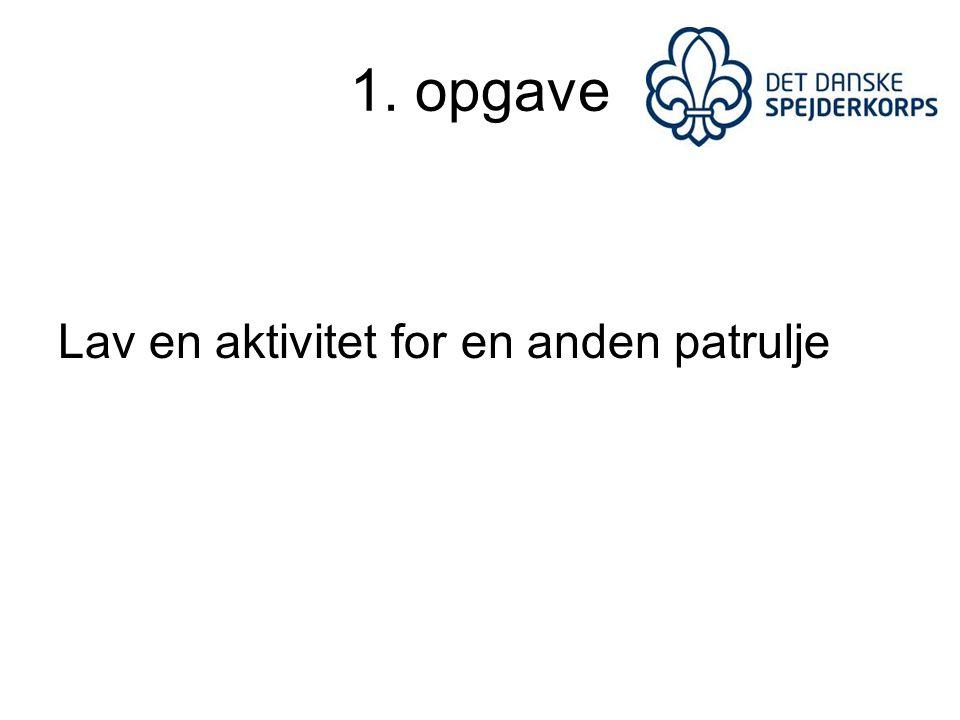 1. opgave Lav en aktivitet for en anden patrulje