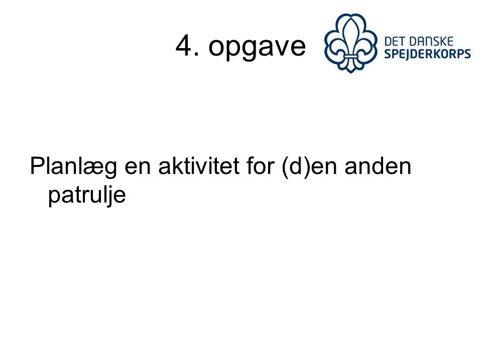 4. opgave Planlæg en aktivitet for (d)en anden patrulje