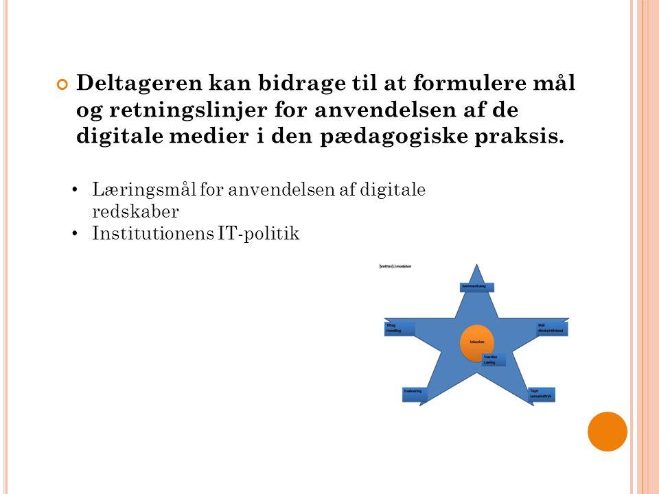 Deltageren kan bidrage til at formulere mål og retningslinjer for anvendelsen af de digitale medier i den pædagogiske praksis.